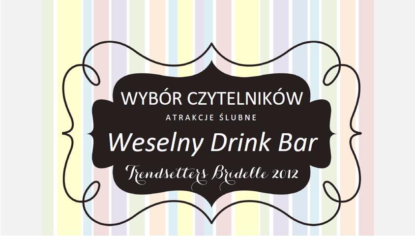 Trendy 2013 – Weselny Drink Bar Wybrany Najlepszą Atrakcją Ślubną